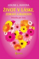 Hayova_Zivot_v laske_zdravi_a radosti_Prirucka pre zeny